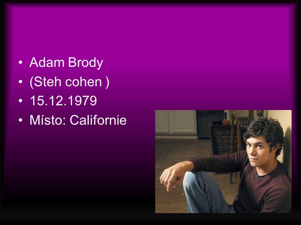 Adam Brody (Steh cohen ) 15.12.1979 Místo: Californie