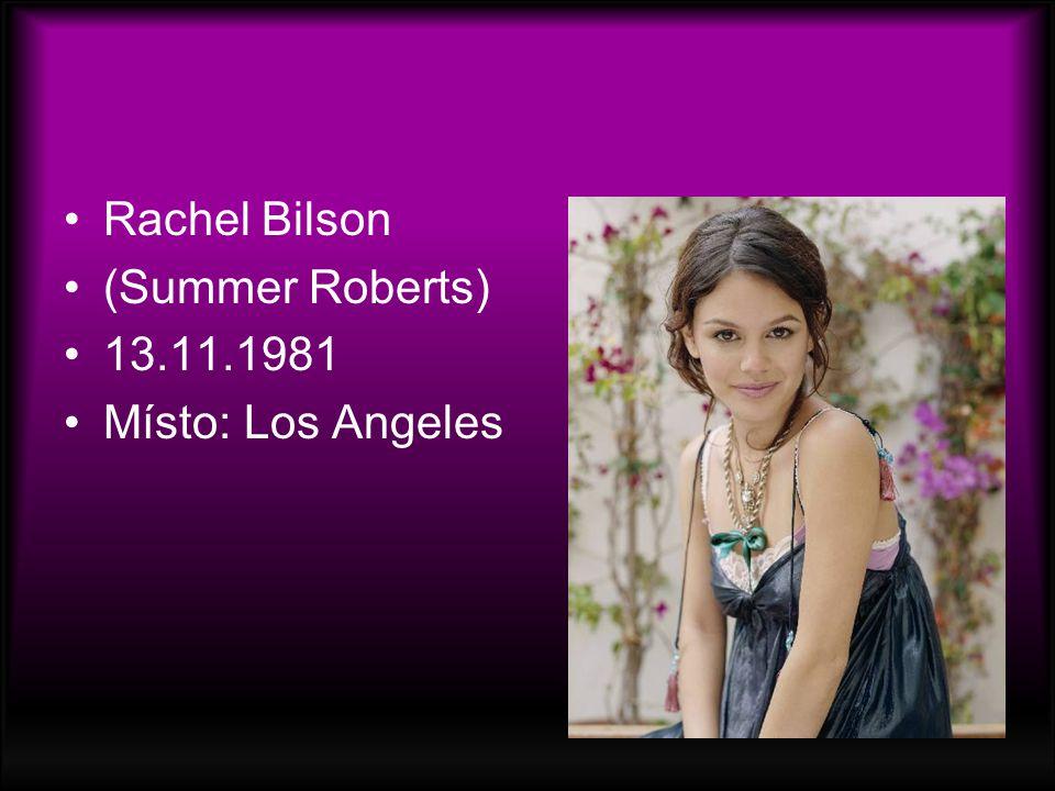 Rachel Bilson (Summer Roberts) 13.11.1981 Místo: Los Angeles