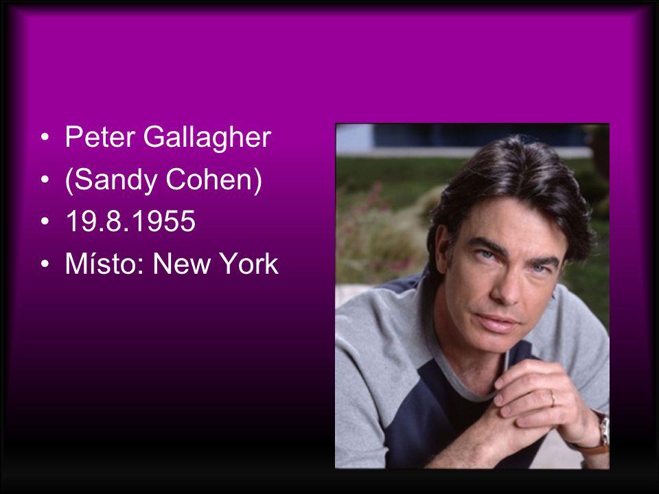 Peter Gallagher (Sandy Cohen) 19.8.1955 Místo: New York