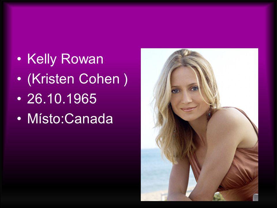 Kelly Rowan (Kristen Cohen ) 26.10.1965 Místo:Canada