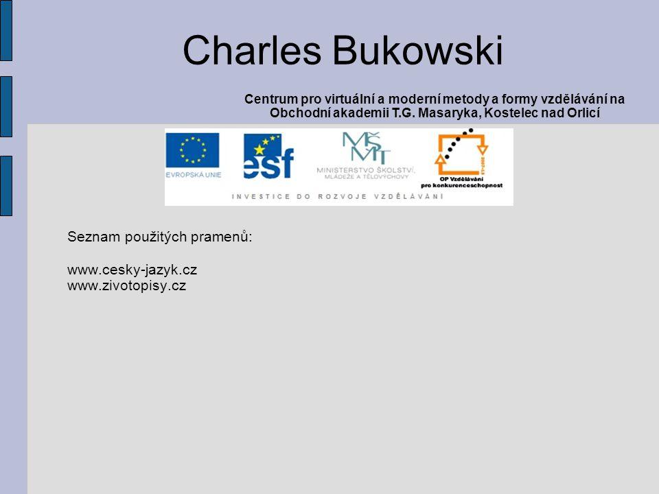 Seznam použitých pramenů: www.cesky-jazyk.cz www.zivotopisy.cz Charles Bukowski Centrum pro virtuální a moderní metody a formy vzdělávání na Obchodní akademii T.G.