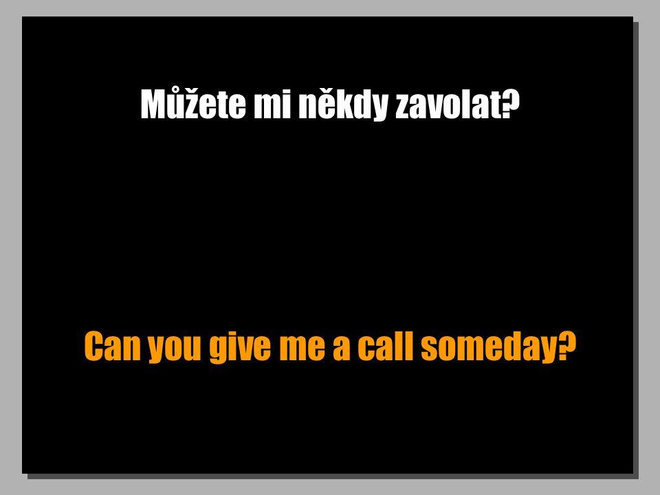 Můžete mi někdy zavolat Can you give me a call someday