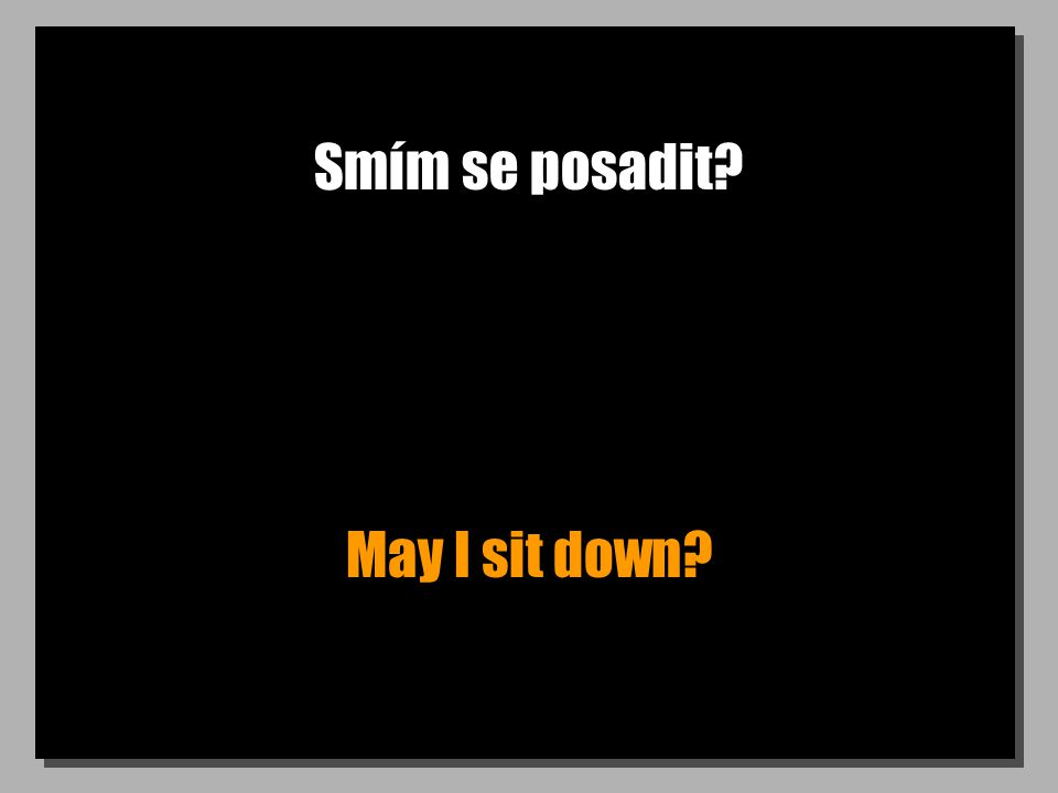 Smím se posadit May I sit down