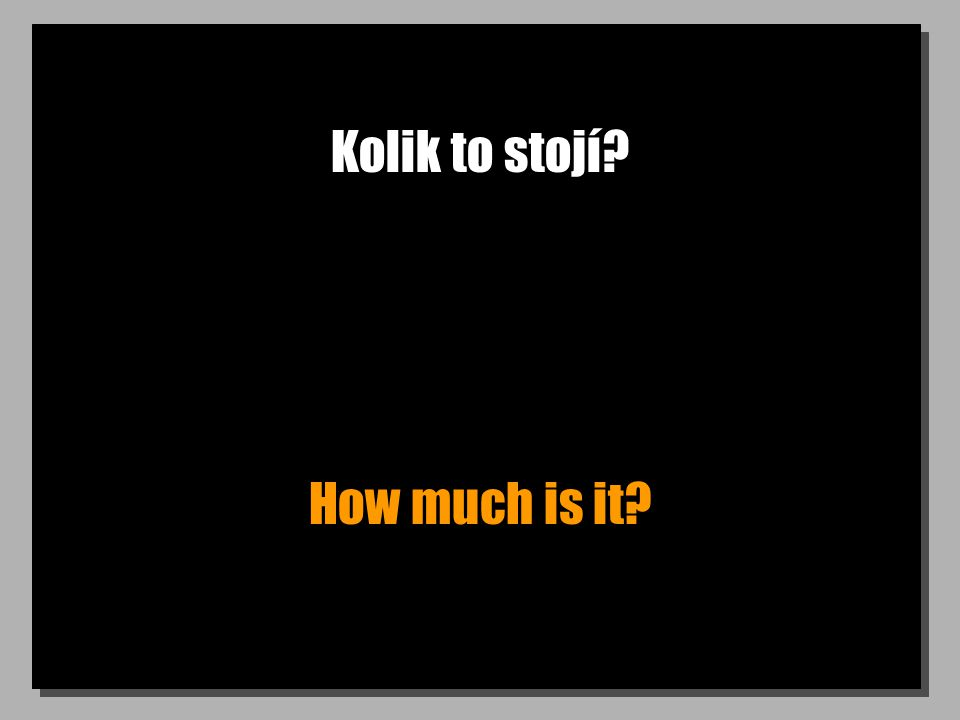 Kolik to stojí How much is it