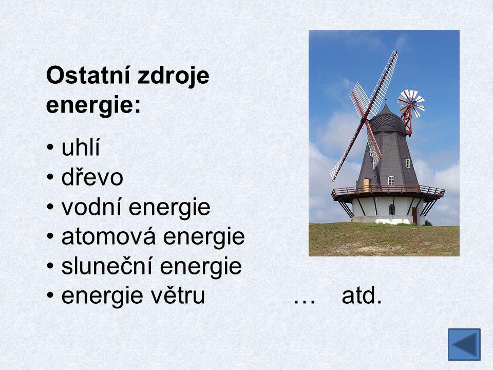 Ostatní zdroje energie: uhlí dřevo vodní energie atomová energie sluneční energie energie větru…atd.