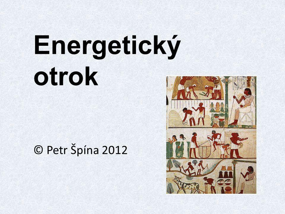 © Petr Špína 2012 Energetický otrok