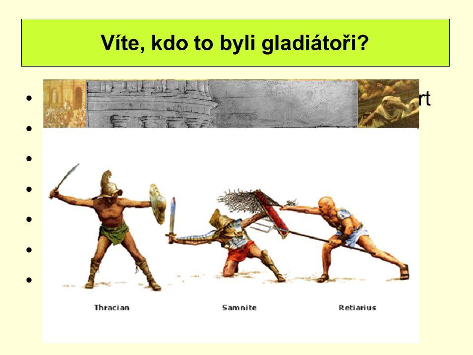 otroci, zajatci, zločinci, odsouzení na smrt byli ubytovaní v kasárnách dobře živeni, procházeli výcvikem několik druhů gladiátorů murmillones - měl š
