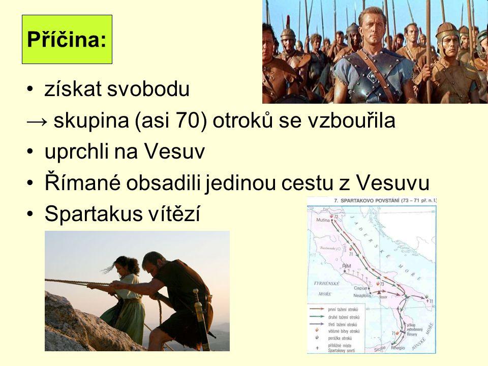 získat svobodu → skupina (asi 70) otroků se vzbouřila uprchli na Vesuv Římané obsadili jedinou cestu z Vesuvu Spartakus vítězí Příčina: