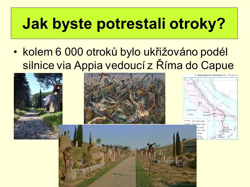 kolem 6 000 otroků bylo ukřižováno podél silnice via Appia vedoucí z Říma do Capue Jak byste potrestali otroky?
