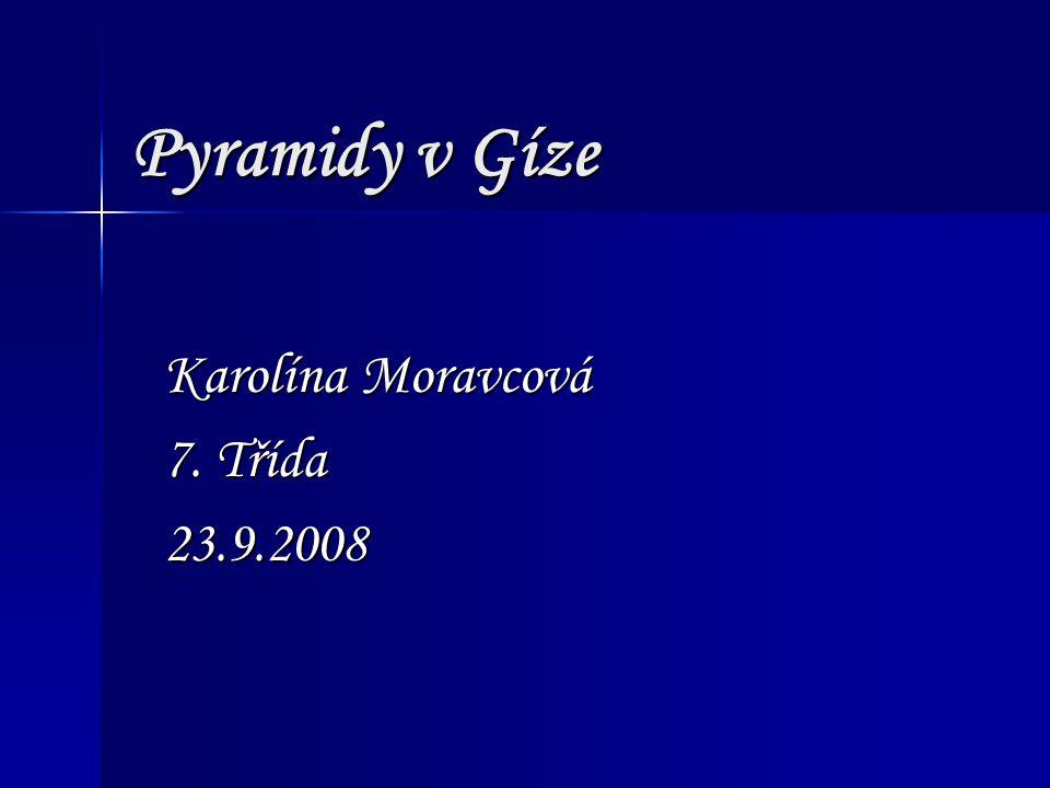 Pyramidy v Gíze Karolína Moravcová 7. Třída 23.9.2008