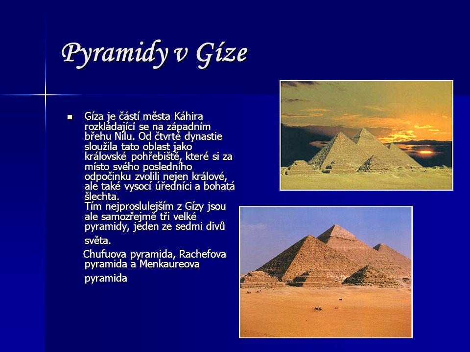 Pyramidy v Gíze Gíza je částí města Káhira rozkládající se na západním břehu Nilu. Od čtvrté dynastie sloužila tato oblast jako královské pohřebiště,