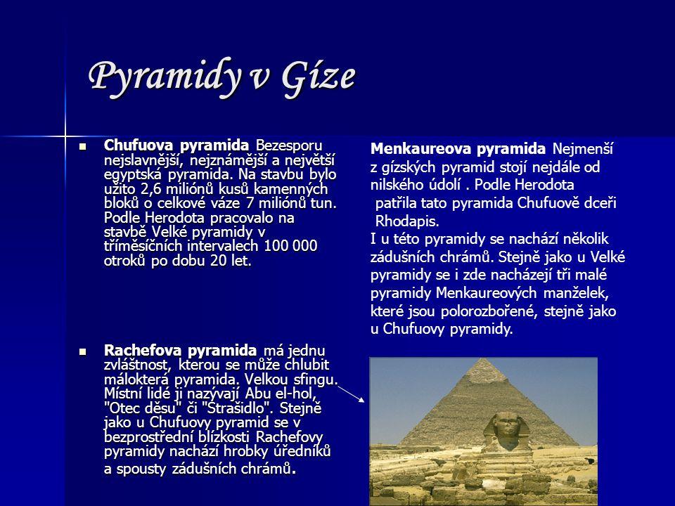 Pyramidy v Gíze Chufuova pyramida Bezesporu nejslavnější, nejznámější a největší egyptská pyramida. Na stavbu bylo užito 2,6 miliónů kusů kamenných bl