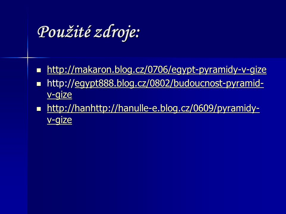 Použité zdroje: http://makaron.blog.cz/0706/egypt-pyramidy-v-gize http://makaron.blog.cz/0706/egypt-pyramidy-v-gize http://makaron.blog.cz/0706/egypt-