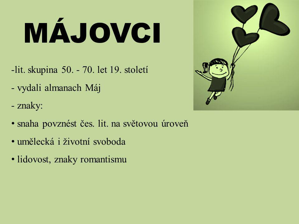 MÁJOVCI -lit. skupina 50. - 70. let 19. století - vydali almanach Máj - znaky: snaha povznést čes. lit. na světovou úroveň umělecká i životní svoboda