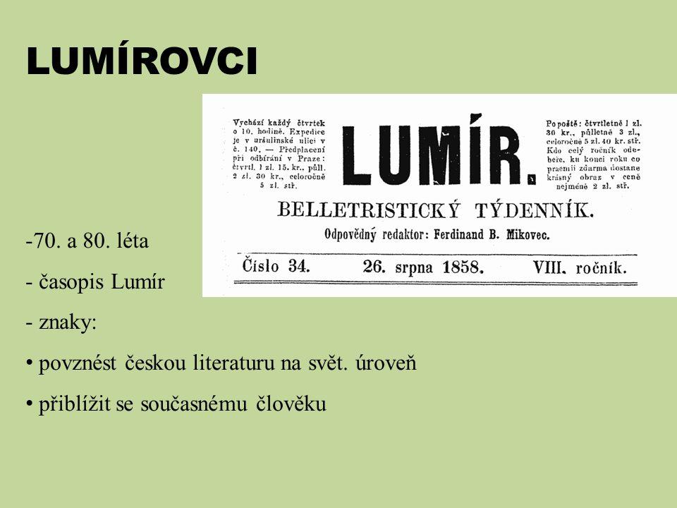 LUMÍROVCI -70. a 80. léta - časopis Lumír - znaky: povznést českou literaturu na svět. úroveň přiblížit se současnému člověku