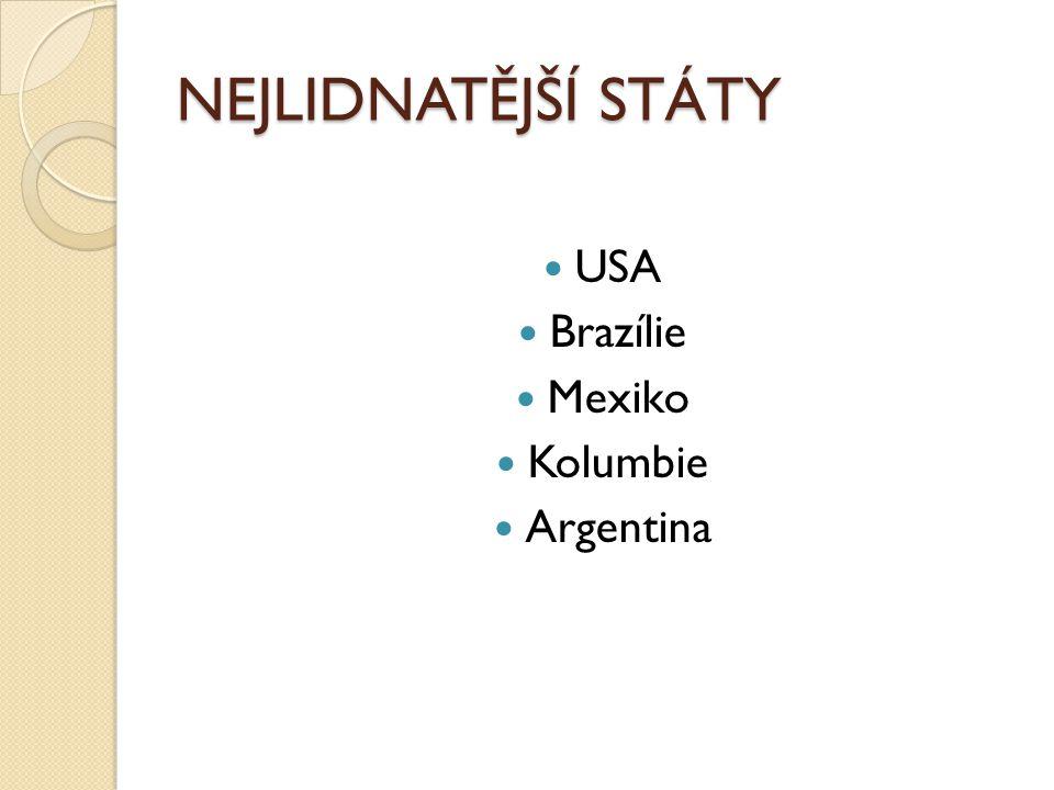 NEJLIDNATĚJŠÍ STÁTY USA Brazílie Mexiko Kolumbie Argentina