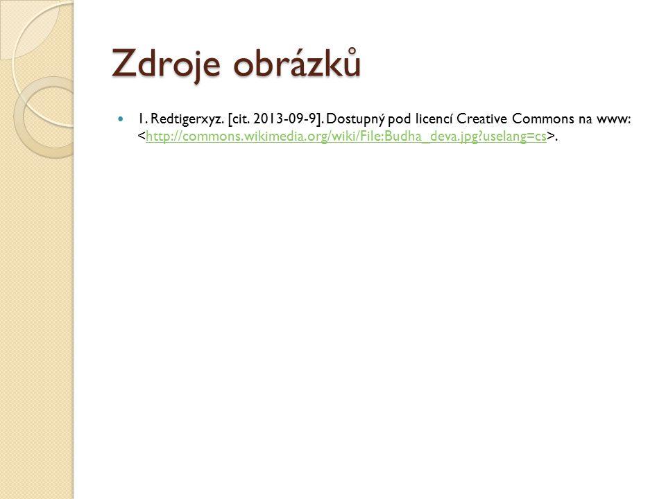 Zdroje obrázků 1. Redtigerxyz. [cit. 2013-09-9]. Dostupný pod licencí Creative Commons na www:.http://commons.wikimedia.org/wiki/File:Budha_deva.jpg?u