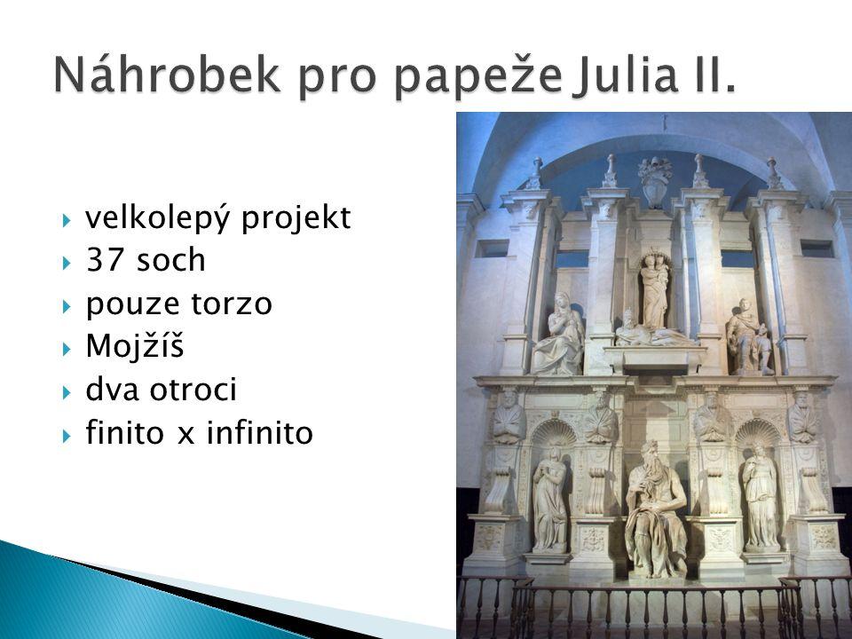  velkolepý projekt  37 soch  pouze torzo  Mojžíš  dva otroci  finito x infinito
