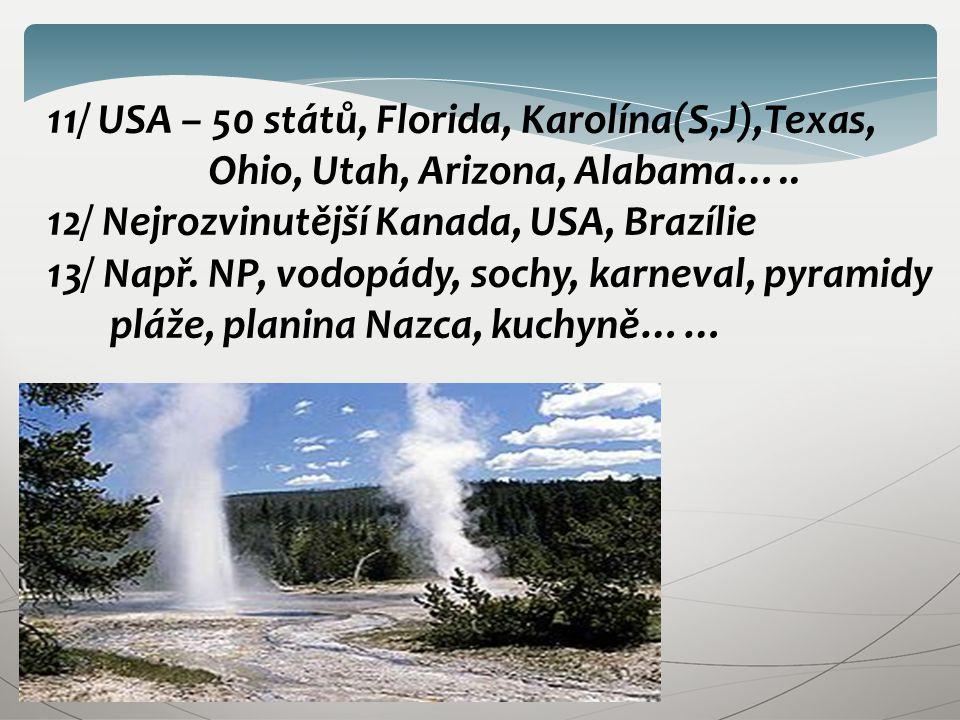 11/ USA – 50 států, Florida, Karolína(S,J),Texas, Ohio, Utah, Arizona, Alabama….. 12/ Nejrozvinutější Kanada, USA, Brazílie 13/ Např. NP, vodopády, so