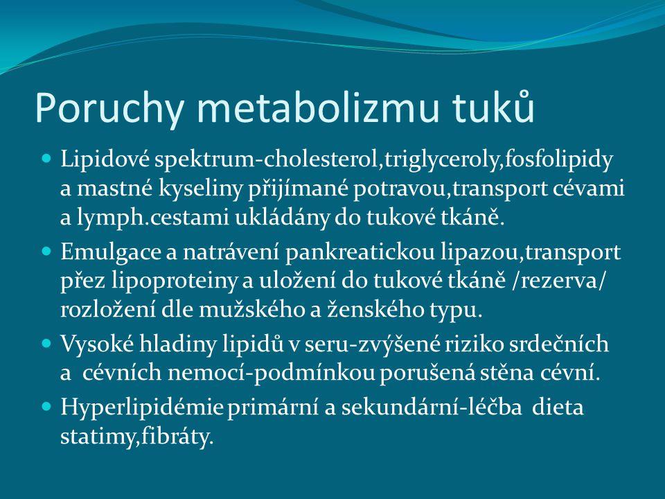 Poruchy metabolizmu tuků Lipidové spektrum-cholesterol,triglyceroly,fosfolipidy a mastné kyseliny přijímané potravou,transport cévami a lymph.cestami ukládány do tukové tkáně.