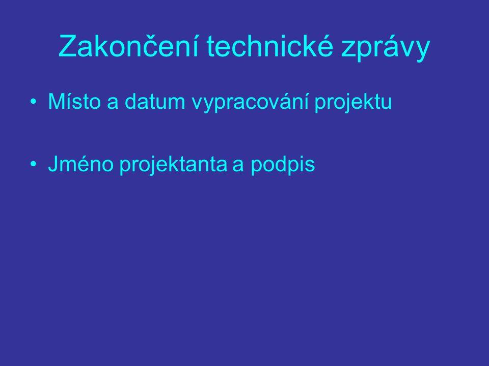 Zakončení technické zprávy Místo a datum vypracování projektu Jméno projektanta a podpis