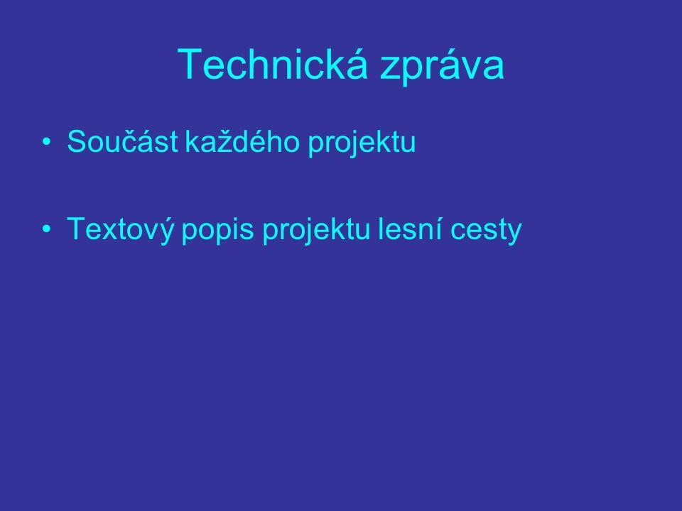 Technická zpráva Součást každého projektu Textový popis projektu lesní cesty