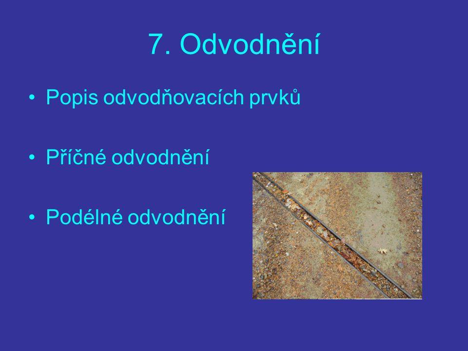 7. Odvodnění Popis odvodňovacích prvků Příčné odvodnění Podélné odvodnění
