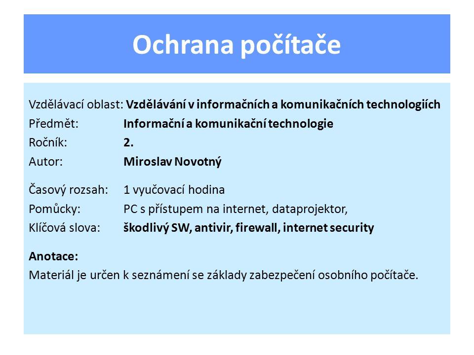 Ochrana počítače Vzdělávací oblast: Vzdělávání v informačních a komunikačních technologiích Předmět:Informační a komunikační technologie Ročník:2.