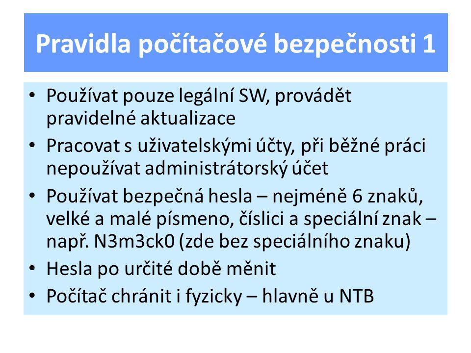 Používat pouze legální SW, provádět pravidelné aktualizace Pracovat s uživatelskými účty, při běžné práci nepoužívat administrátorský účet Používat bezpečná hesla – nejméně 6 znaků, velké a malé písmeno, číslici a speciální znak – např.