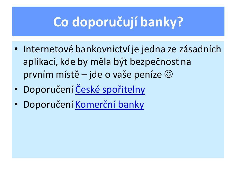 Internetové bankovnictví je jedna ze zásadních aplikací, kde by měla být bezpečnost na prvním místě – jde o vaše peníze Doporučení České spořitelnyČeské spořitelny Doporučení Komerční bankyKomerční banky Co doporučují banky