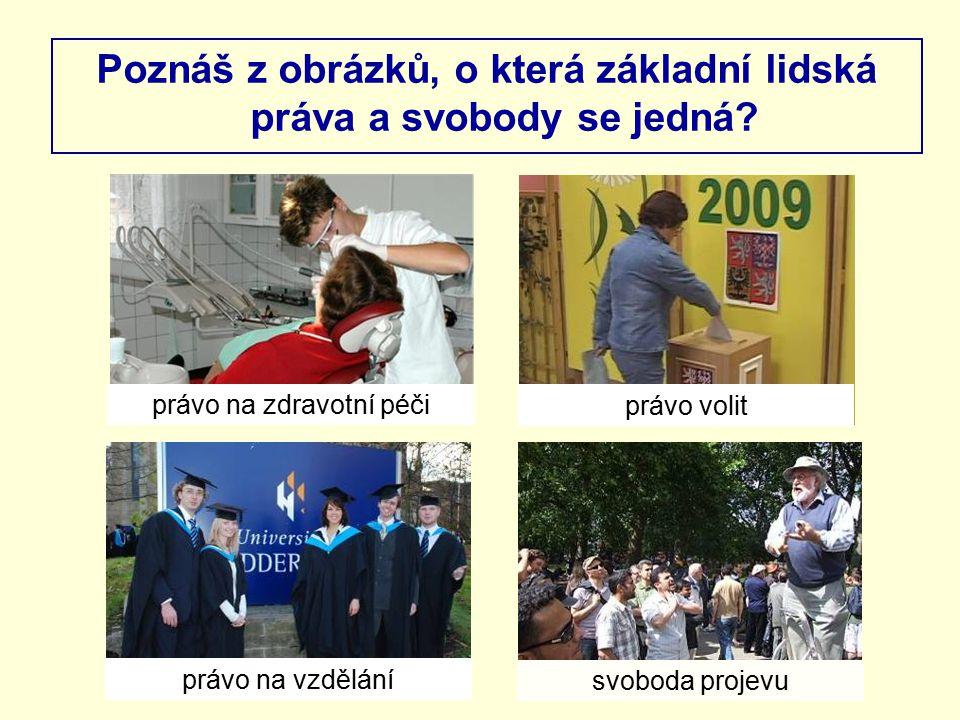 Poznáš z obrázků, o která základní lidská práva a svobody se jedná? právo na zdravotní péči právo na vzdělání právo volit svoboda projevu