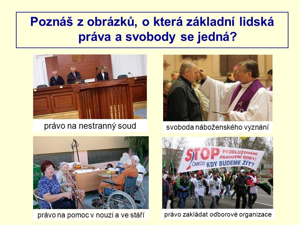 právo na nestranný soud svoboda náboženského vyznání právo na pomoc v nouzi a ve stáří právo zakládat odborové organizace