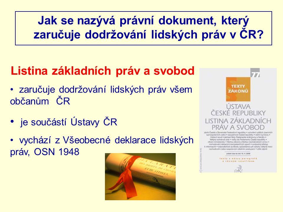 Jak se nazývá právní dokument, který zaručuje dodržování lidských práv v ČR? Listina základních práv a svobod zaručuje dodržování lidských práv všem o