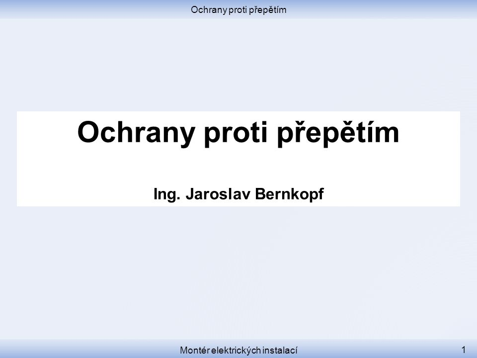 Ochrany proti přepětím Ing. Jaroslav Bernkopf Montér elektrických instalací 1