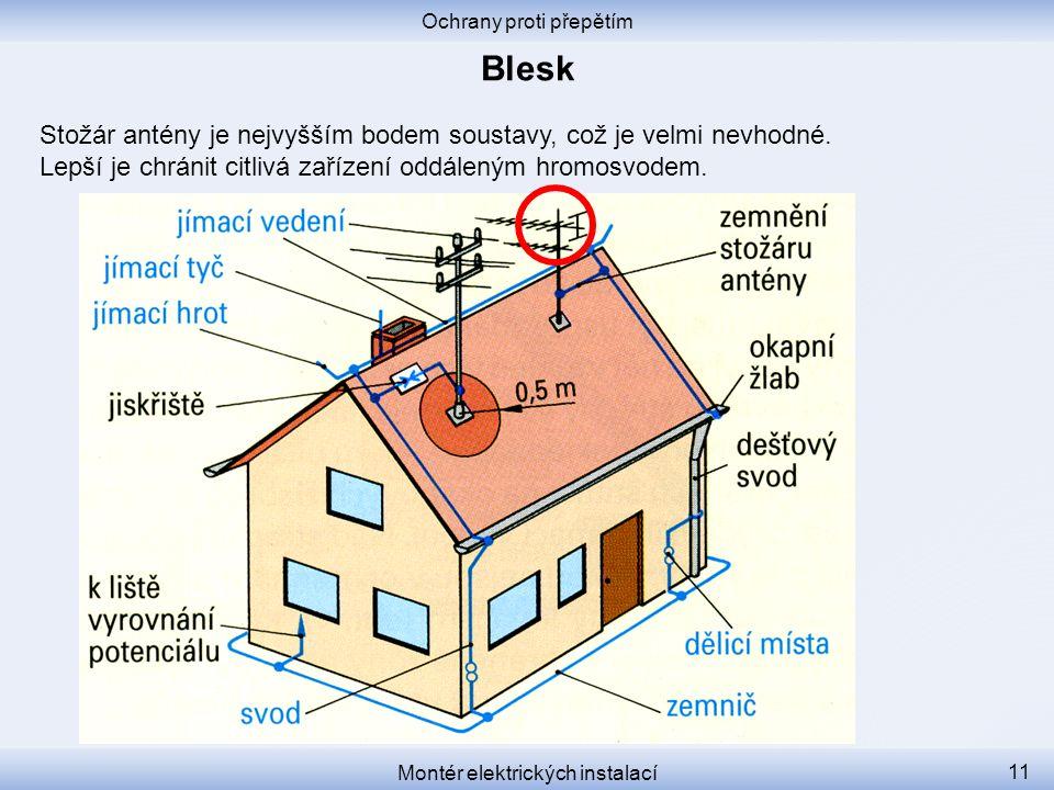 Ochrany proti přepětím Montér elektrických instalací 11 Stožár antény je nejvyšším bodem soustavy, což je velmi nevhodné.