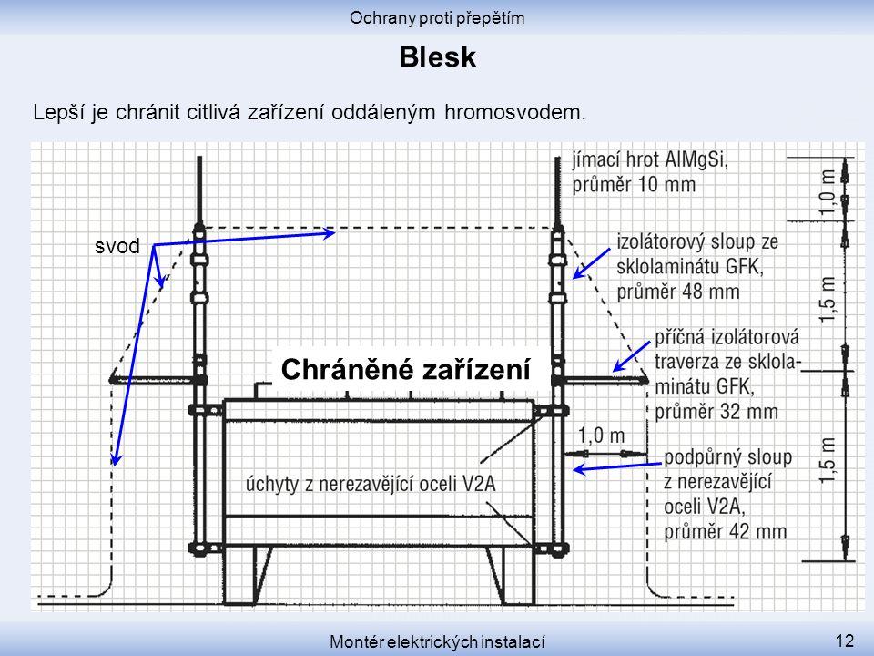 Ochrany proti přepětím Montér elektrických instalací 12 Lepší je chránit citlivá zařízení oddáleným hromosvodem. Chráněné zařízení svod