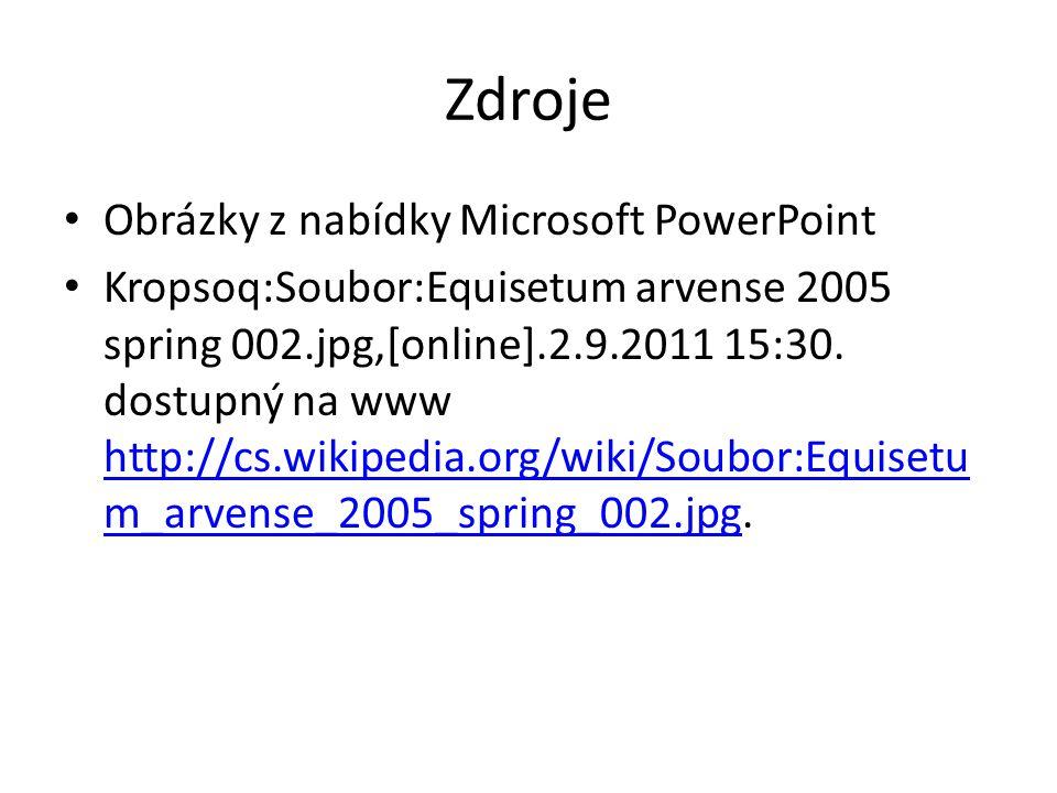 Zdroje Obrázky z nabídky Microsoft PowerPoint Kropsoq:Soubor:Equisetum arvense 2005 spring 002.jpg,[online].2.9.2011 15:30. dostupný na www http://cs.