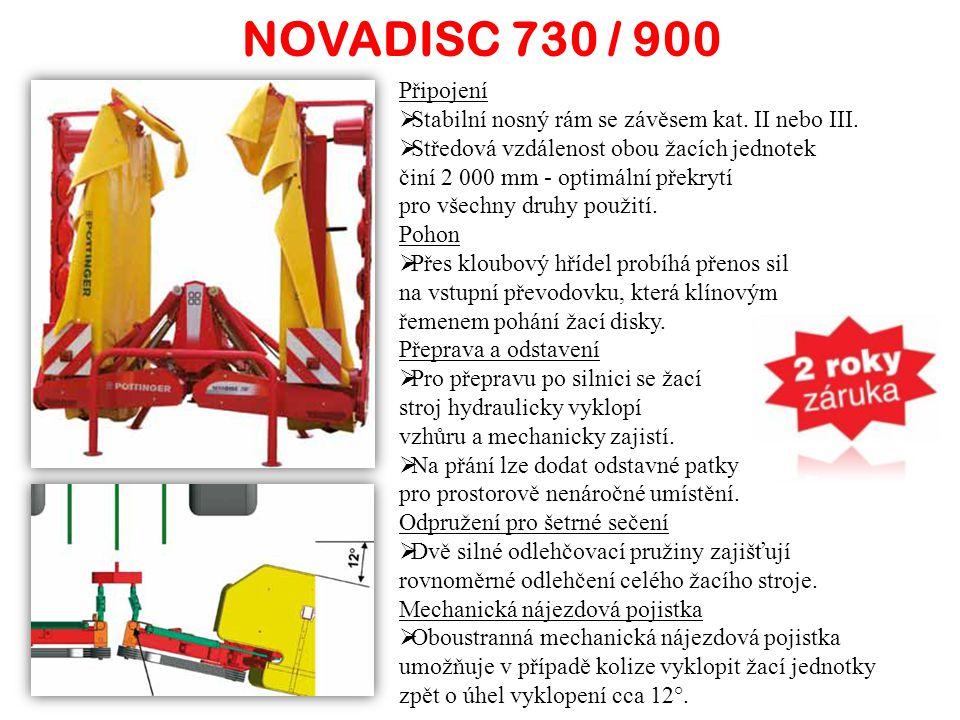 NOVADISC730900 Pracovní záběr - m7,248,92 Transportní výška - m3,103,90 Hmotnost stroje - kg12601520 Počet disků2 x 62 x 8 Min. příkon traktoru - PS85