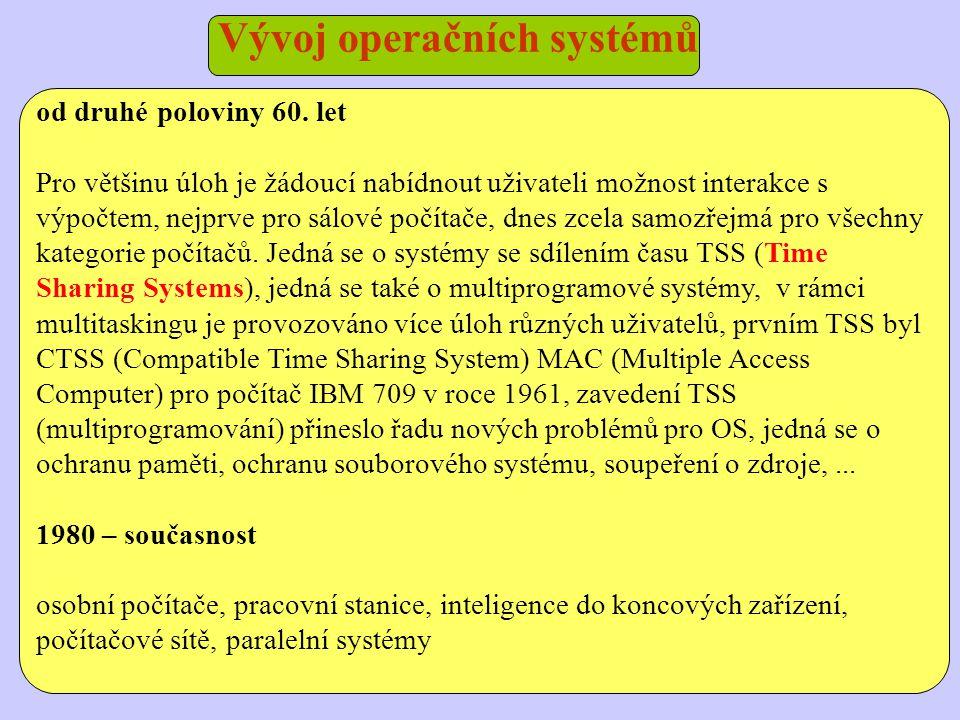 Vývoj operačních systémů od druhé poloviny 60. let Pro většinu úloh je žádoucí nabídnout uživateli možnost interakce s výpočtem, nejprve pro sálové po