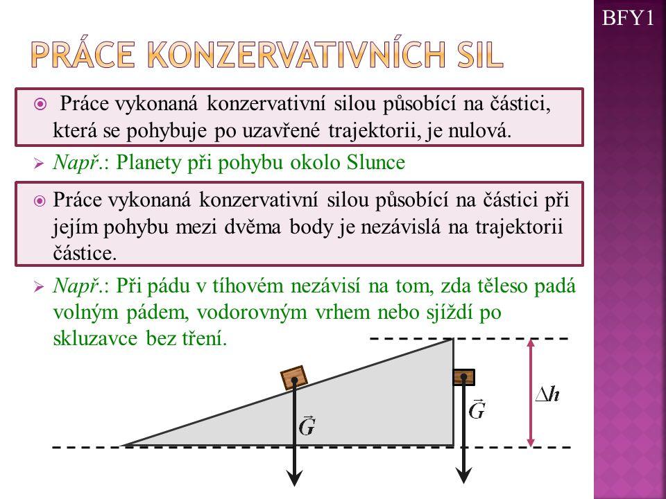  Práce vykonaná konzervativní silou působící na částici, která se pohybuje po uzavřené trajektorii, je nulová.  Např.: Planety při pohybu okolo Slun