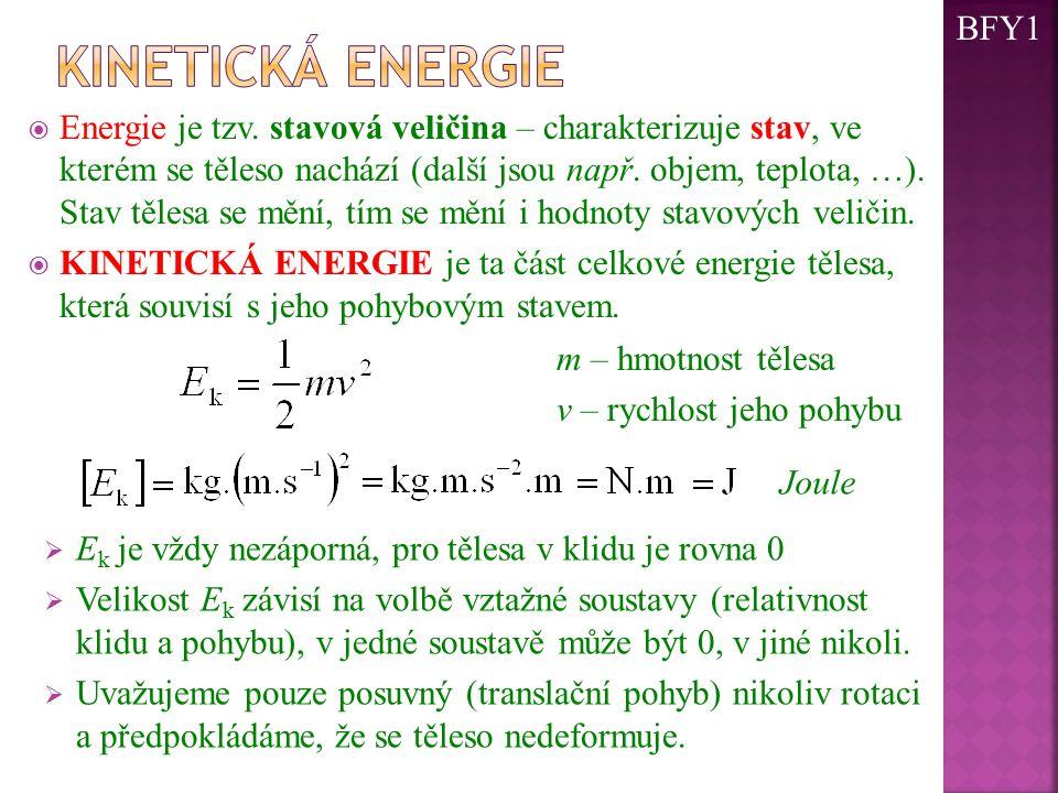  Energie je tzv. stavová veličina – charakterizuje stav, ve kterém se těleso nachází (další jsou např. objem, teplota, …). Stav tělesa se mění, tím s