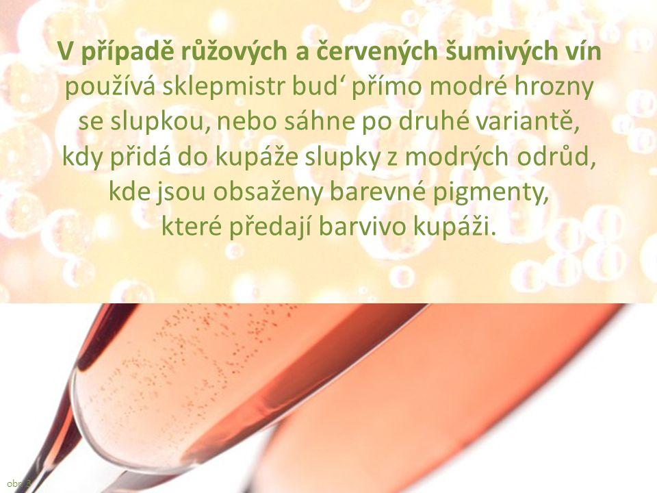 V případě růžových a červených šumivých vín používá sklepmistr bud' přímo modré hrozny se slupkou, nebo sáhne po druhé variantě, kdy přidá do kupáže slupky z modrých odrůd, kde jsou obsaženy barevné pigmenty, které předají barvivo kupáži.