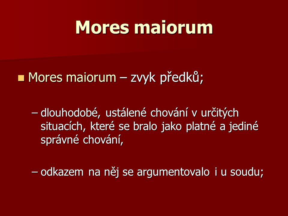 Mores maiorum – zvyk předků; Mores maiorum – zvyk předků; –dlouhodobé, ustálené chování v určitých situacích, které se bralo jako platné a jediné sprá