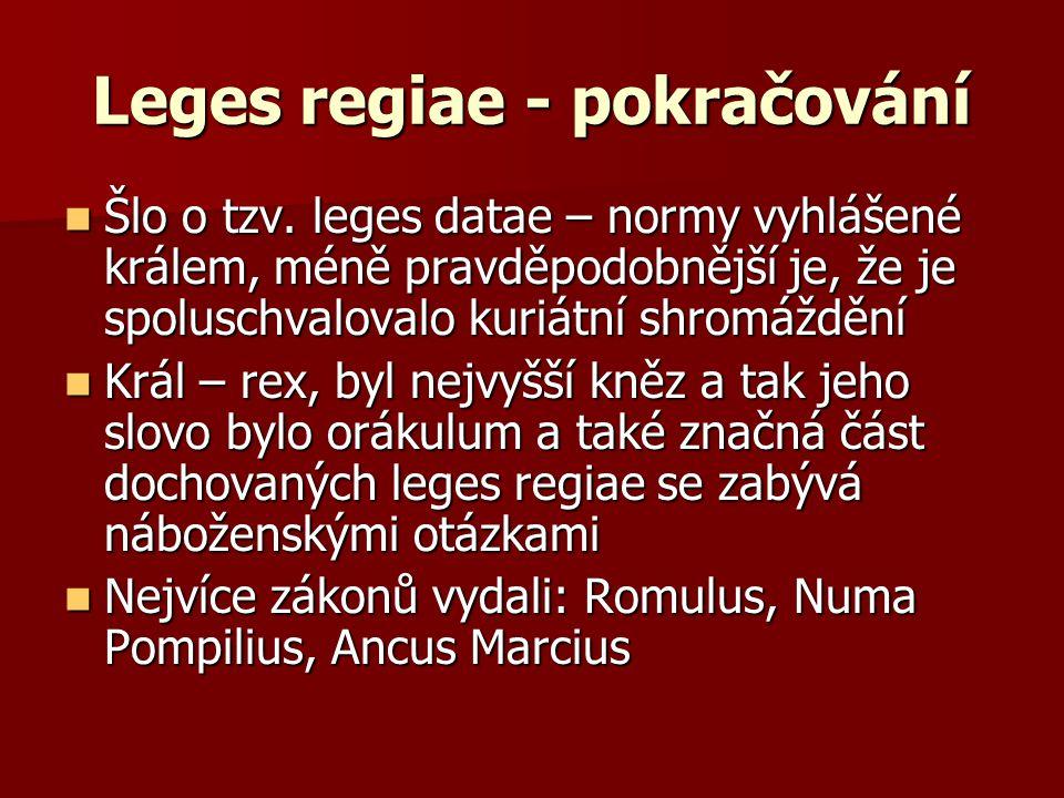 Leges regiae - pokračování Šlo o tzv. leges datae – normy vyhlášené králem, méně pravděpodobnější je, že je spoluschvalovalo kuriátní shromáždění Šlo