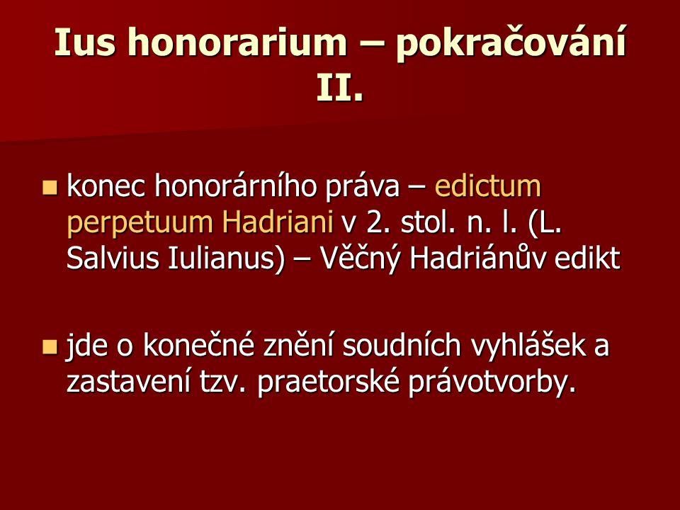 Ius honorarium – pokračování II. konec honorárního práva – edictum perpetuum Hadriani v 2. stol. n. l. (L. Salvius Iulianus) – Věčný Hadriánův edikt k