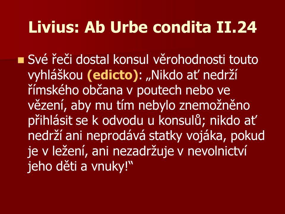"""Livius: Ab Urbe condita II.24 Své řeči dostal konsul věrohodnosti touto vyhláškou (edicto): """"Nikdo ať nedrží římského občana v poutech nebo ve vězení,"""