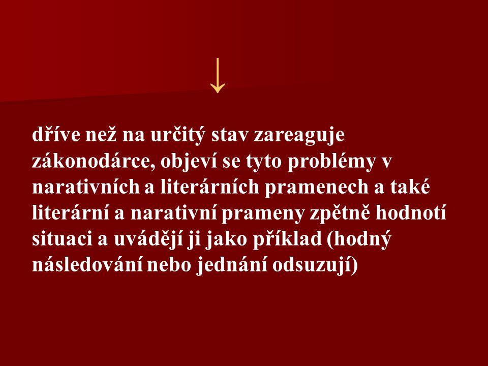 ↓ dříve než na určitý stav zareaguje zákonodárce, objeví se tyto problémy v narativních a literárních pramenech a také literární a narativní prameny z