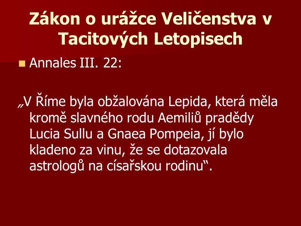"""Zákon o urážce Veličenstva v Tacitových Letopisech Annales III. 22: """"V Říme byla obžalována Lepida, která měla kromě slavného rodu Aemiliů pradědy Luc"""