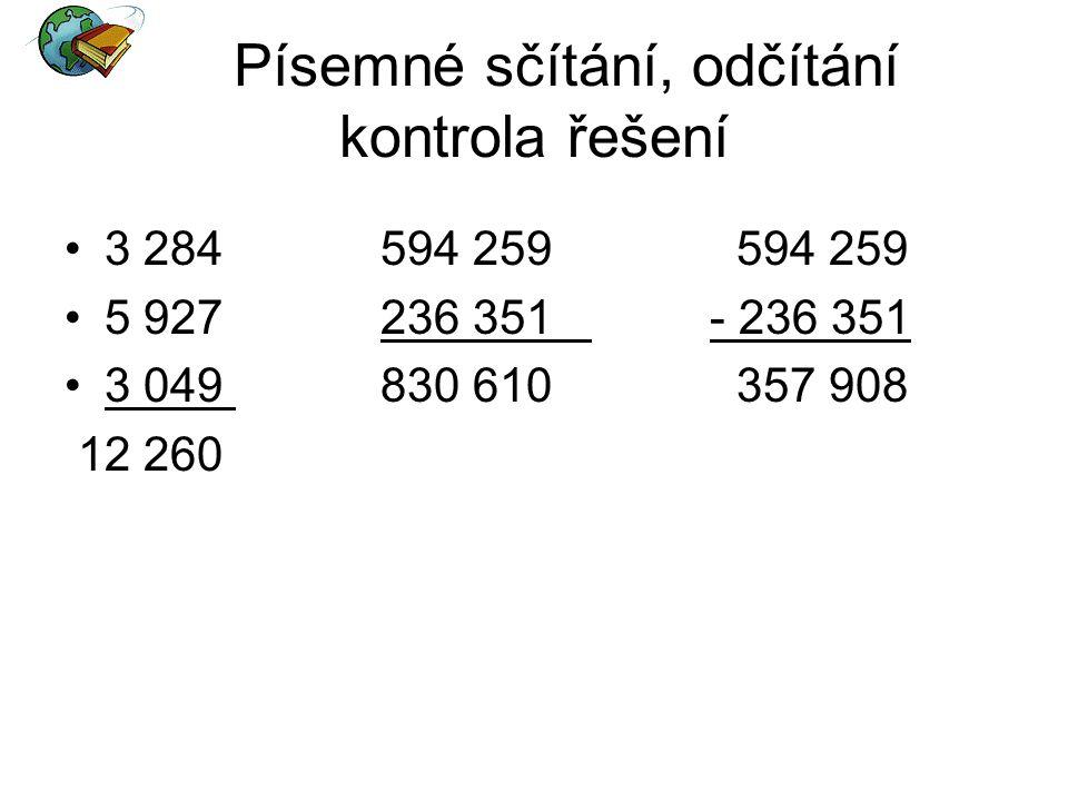 Písemné sčítání, odčítání kontrola řešení 3 284 594 259 594 259 5 927 236 351 - 236 351 3 049 830 610 357 908 12 260