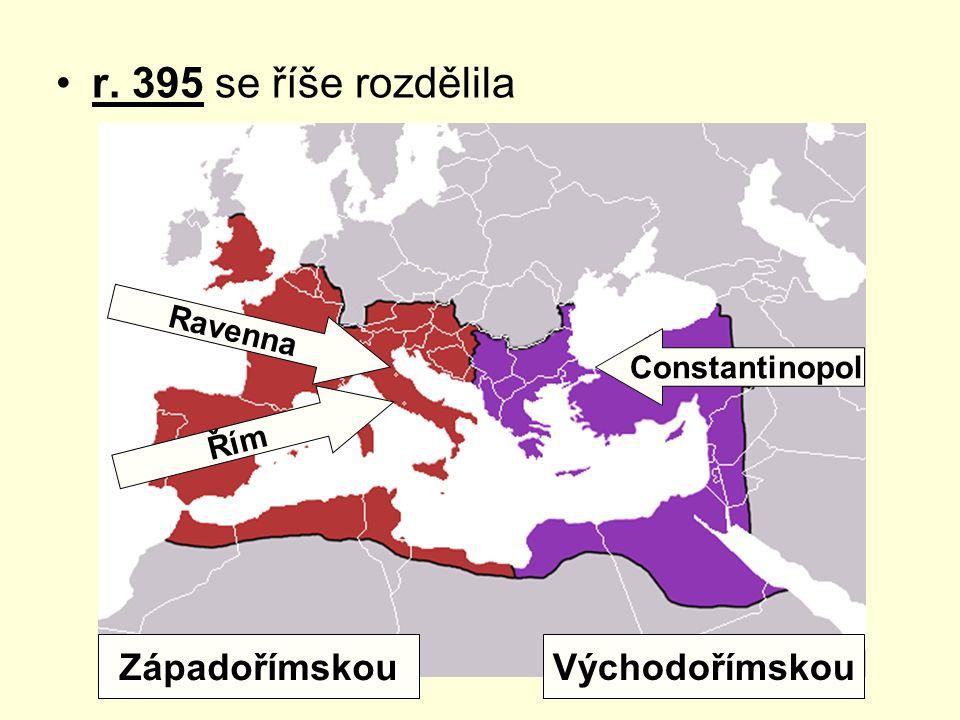 r. 395 se říše rozdělila Západořímskou Východořímskou Constantinopol Ravenna Řím